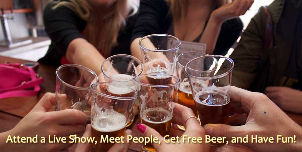 Attend a Live Show, Meet People, Get Free Beer, and Have Fun!