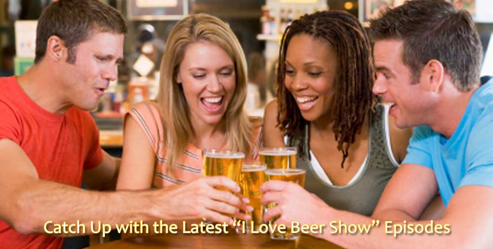 "Catch Up with the Latest ""I Love Beer"" Show Episodes"
